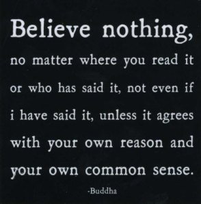 Believe nothing - Buddha